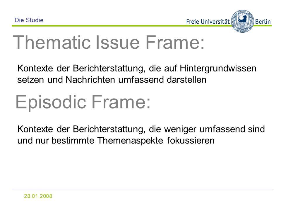 28.01.2008 Die Studie Thematic Issue Frame: Kontexte der Berichterstattung, die auf Hintergrundwissen setzen und Nachrichten umfassend darstellen Epis