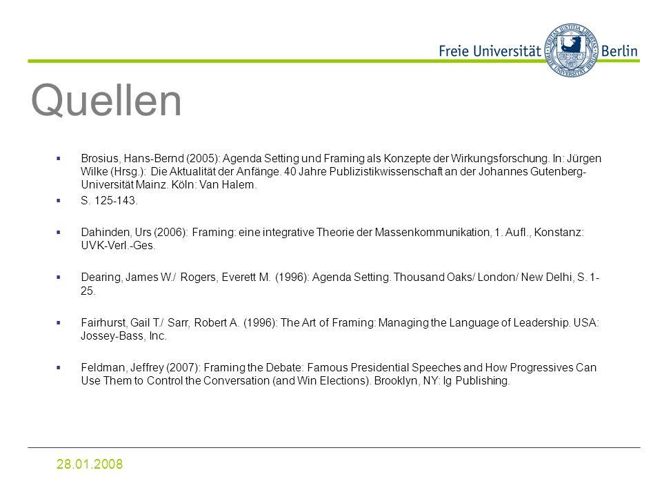 28.01.2008 Quellen Brosius, Hans-Bernd (2005): Agenda Setting und Framing als Konzepte der Wirkungsforschung. In: Jürgen Wilke (Hrsg.): Die Aktualität