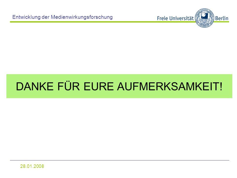 28.01.2008 Entwicklung der Medienwirkungsforschung DANKE FÜR EURE AUFMERKSAMKEIT!