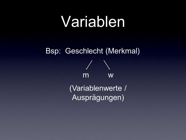Variablen m w (Variablenwerte / Ausprägungen) Bsp: Geschlecht (Merkmal)