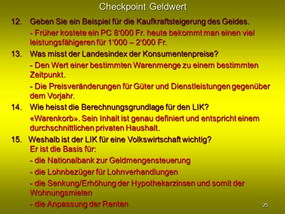 Checkpoint Geldwert 12. Geben Sie ein Beispiel für die Kaufkraftsteigerung des Geldes. - Früher kostete ein PC 8000 Fr. heute bekommt man einen viel l