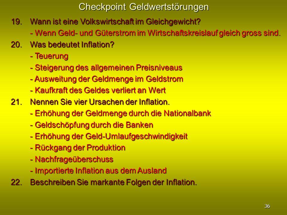 Checkpoint Geldwertstörungen 19. Wann ist eine Volkswirtschaft im Gleichgewicht? - Wenn Geld- und Güterstrom im Wirtschaftskreislauf gleich gross sind