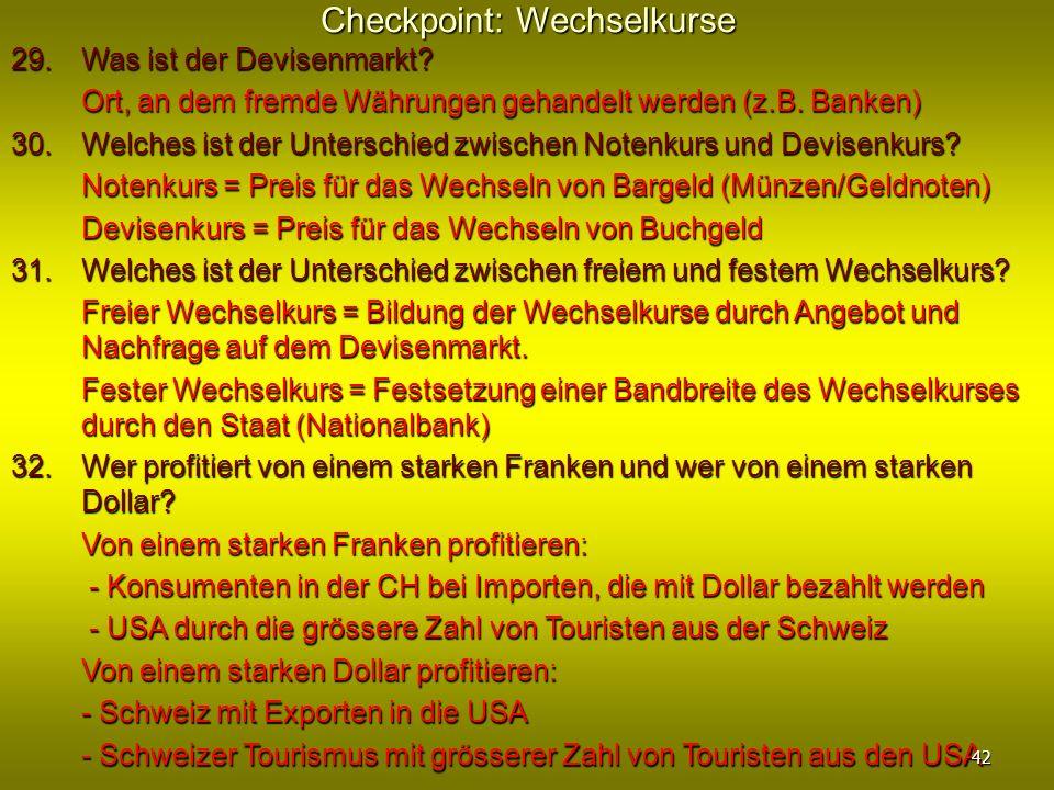 Checkpoint: Wechselkurse 29. Was ist der Devisenmarkt? Ort, an dem fremde Währungen gehandelt werden (z.B. Banken) Ort, an dem fremde Währungen gehand
