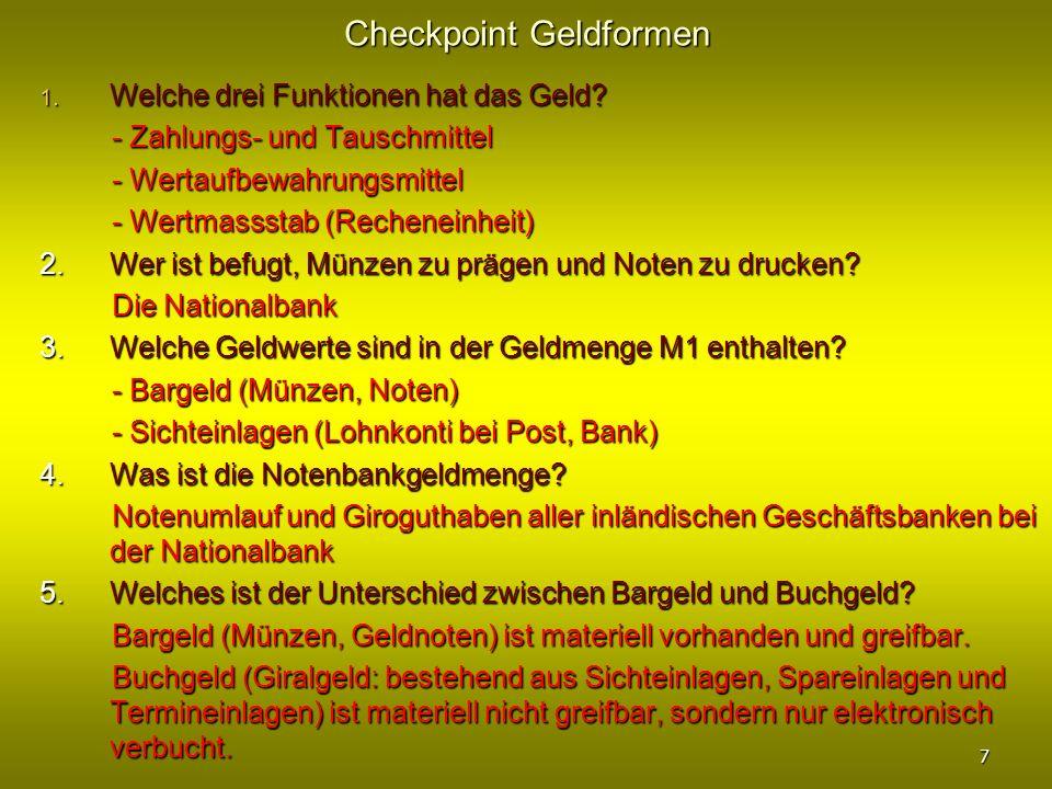 Checkpoint Geldformen 1. Welche drei Funktionen hat das Geld? - Zahlungs- und Tauschmittel - Zahlungs- und Tauschmittel - Wertaufbewahrungsmittel - We