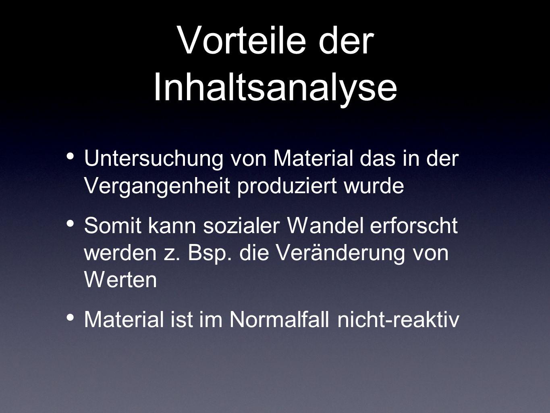 Vorteile der Inhaltsanalyse Untersuchung von Material das in der Vergangenheit produziert wurde Somit kann sozialer Wandel erforscht werden z. Bsp. di