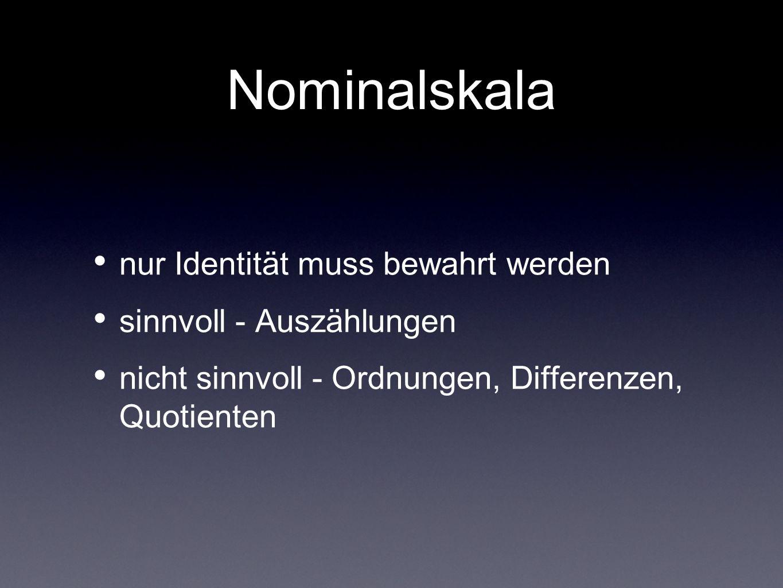 Nominalskala nur Identität muss bewahrt werden sinnvoll - Auszählungen nicht sinnvoll - Ordnungen, Differenzen, Quotienten