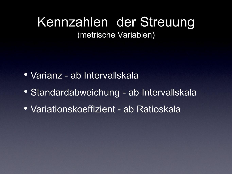 Kennzahlen der Streuung (metrische Variablen) Varianz - ab Intervallskala Standardabweichung - ab Intervallskala Variationskoeffizient - ab Ratioskala