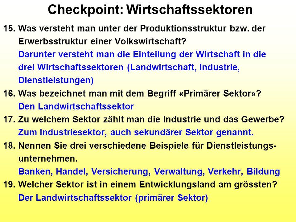 Checkpoint: Wirtschaftssektoren 15. Was versteht man unter der Produktionsstruktur bzw. der Erwerbsstruktur einer Volkswirtschaft? Darunter versteht m