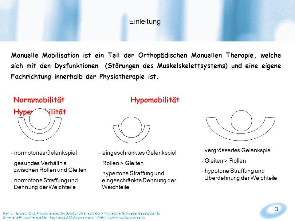 3 Manuelle Mobilisation ist ein Teil der Orthopädischen Manuellen Therapie, welche sich mit den Dysfunktionen (Störungen des Muskelskelettsystems) und