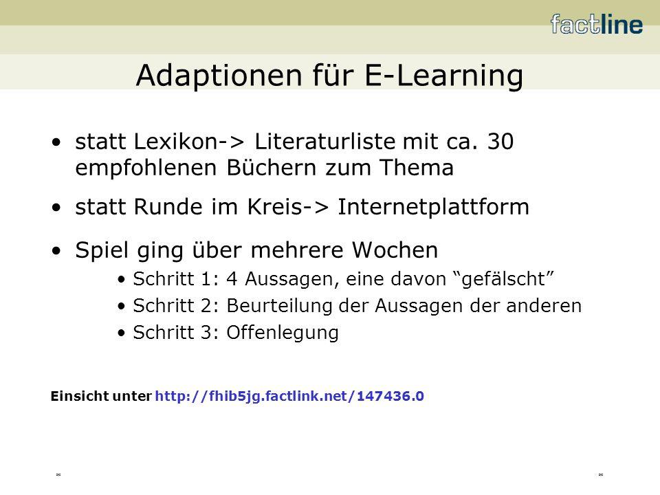 ** Adaptionen für E-Learning statt Lexikon-> Literaturliste mit ca. 30 empfohlenen Büchern zum Thema statt Runde im Kreis-> Internetplattform Spiel gi