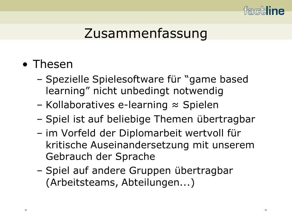 ** Zusammenfassung Thesen –Spezielle Spielesoftware für game based learning nicht unbedingt notwendig –Kollaboratives e-learning Spielen –Spiel ist au