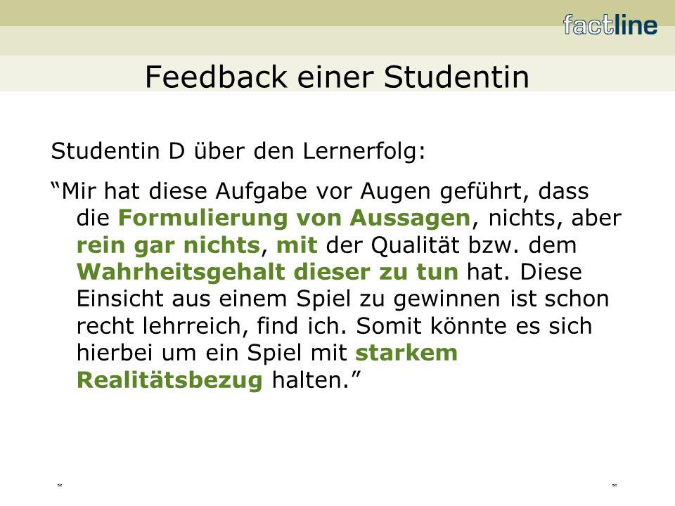 ** Feedback einer Studentin Studentin D über den Lernerfolg: Mir hat diese Aufgabe vor Augen geführt, dass die Formulierung von Aussagen, nichts, aber