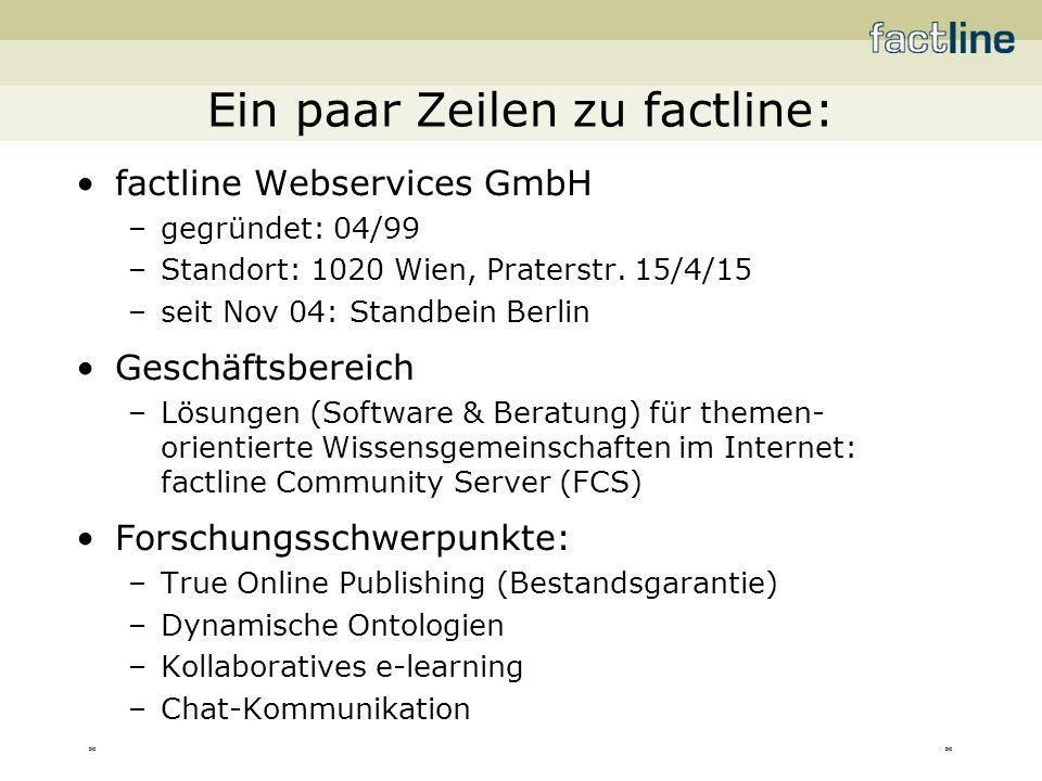 ** factline Webservices GmbH –gegründet: 04/99 –Standort: 1020 Wien, Praterstr. 15/4/15 –seit Nov 04: Standbein Berlin Geschäftsbereich –Lösungen (Sof