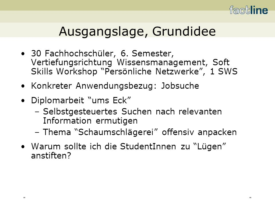 ** Ausgangslage, Grundidee 30 Fachhochschüler, 6. Semester, Vertiefungsrichtung Wissensmanagement, Soft Skills Workshop Persönliche Netzwerke, 1 SWS K
