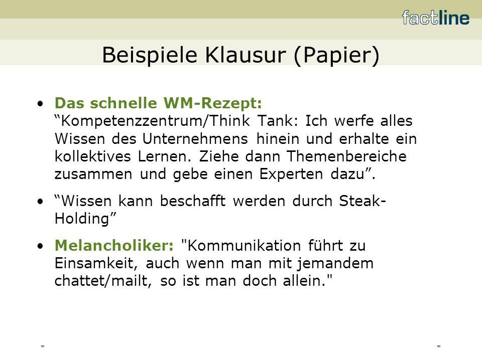 ** Beispiele Klausur (Papier) Das schnelle WM-Rezept: Kompetenzzentrum/Think Tank: Ich werfe alles Wissen des Unternehmens hinein und erhalte ein koll