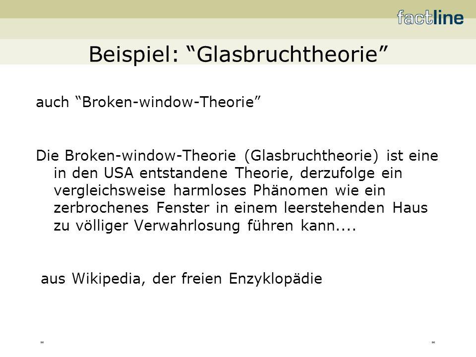 ** Beispiel: Glasbruchtheorie auch Broken-window-Theorie Die Broken-window-Theorie (Glasbruchtheorie) ist eine in den USA entstandene Theorie, derzufo
