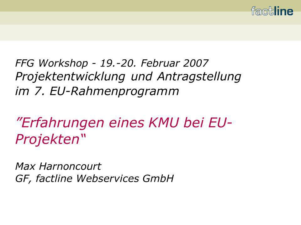 FFG Workshop - 19.-20. Februar 2007 Projektentwicklung und Antragstellung im 7. EU-Rahmenprogramm Erfahrungen eines KMU bei EU- Projekten Max Harnonco