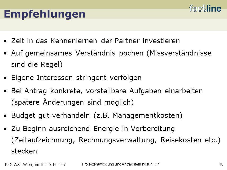 FFG WS - Wien, am 19.-20. Feb. 07 Projektentwicklung und Antragstellung für FP7 10 Empfehlungen Zeit in das Kennenlernen der Partner investieren Auf g