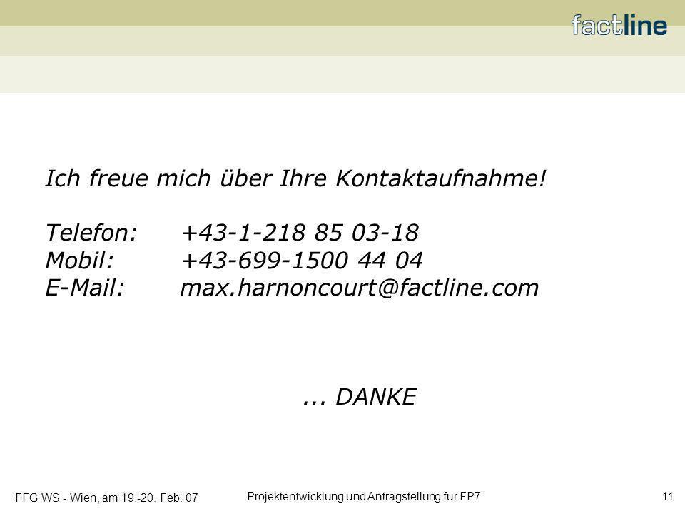 FFG WS - Wien, am 19.-20. Feb. 07 Projektentwicklung und Antragstellung für FP7 11 Ich freue mich über Ihre Kontaktaufnahme! Telefon: +43-1-218 85 03-
