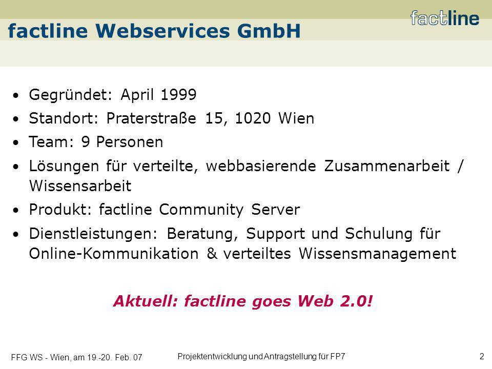 FFG WS - Wien, am 19.-20. Feb. 07 Projektentwicklung und Antragstellung für FP7 2 factline Webservices GmbH Gegründet: April 1999 Standort: Praterstra