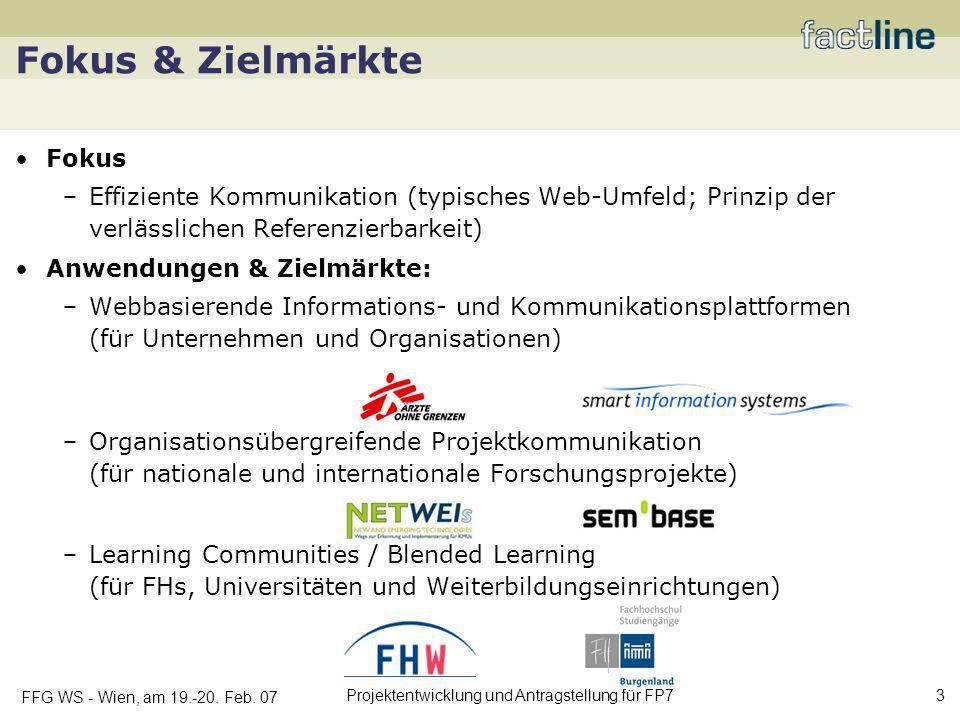 FFG WS - Wien, am 19.-20. Feb. 07 Projektentwicklung und Antragstellung für FP7 3 Fokus & Zielmärkte Fokus Effiziente Kommunikation (typisches Web-Umf