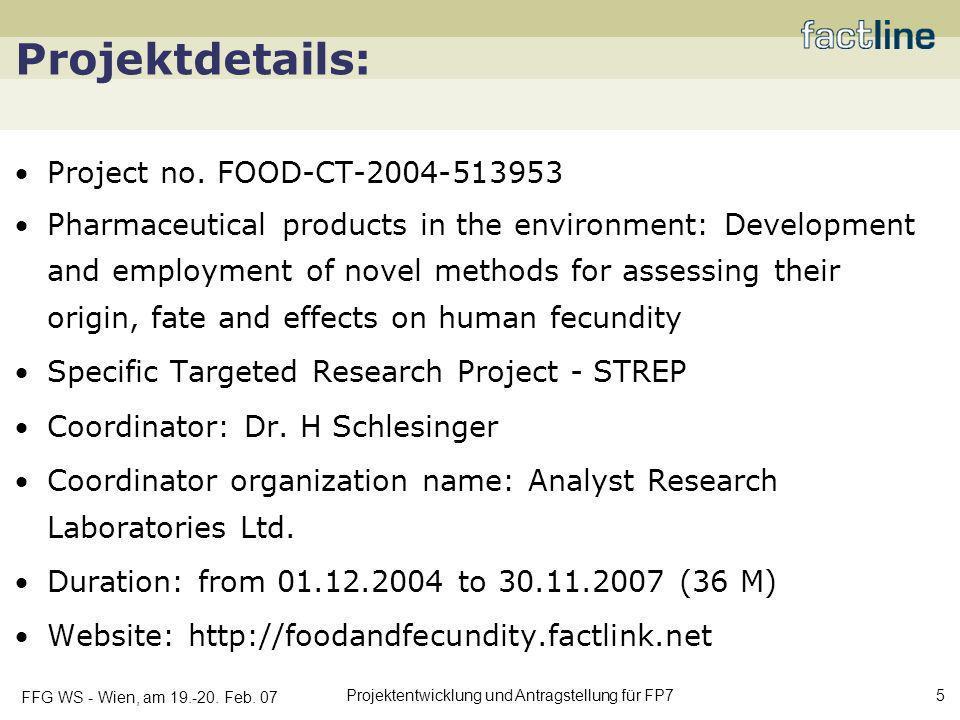 FFG WS - Wien, am 19.-20. Feb. 07 Projektentwicklung und Antragstellung für FP7 5 Projektdetails: Project no. FOOD-CT-2004-513953 Pharmaceutical produ