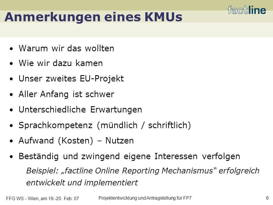 FFG WS - Wien, am 19.-20. Feb. 07 Projektentwicklung und Antragstellung für FP7 6 Anmerkungen eines KMUs Warum wir das wollten Wie wir dazu kamen Unse