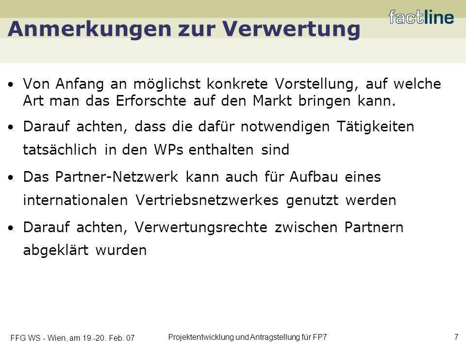 FFG WS - Wien, am 19.-20. Feb. 07 Projektentwicklung und Antragstellung für FP7 7 Anmerkungen zur Verwertung Von Anfang an möglichst konkrete Vorstell