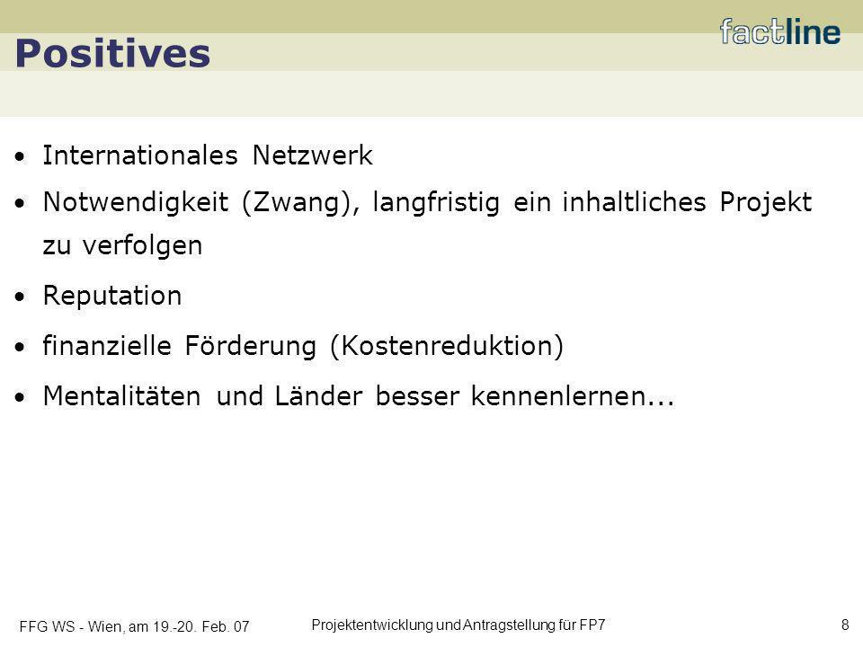 FFG WS - Wien, am 19.-20. Feb. 07 Projektentwicklung und Antragstellung für FP7 8 Positives Internationales Netzwerk Notwendigkeit (Zwang), langfristi