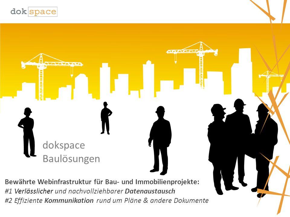 dokspace Baulösungen Bewährte Webinfrastruktur für Bau- und Immobilienprojekte: #1 Verlässlicher und nachvollziehbarer Datenaustausch #2 Effiziente Kommunikation rund um Pläne & andere Dokumente