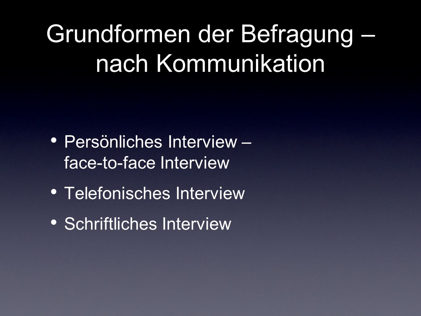 Grundformen der Befragung – nach Kommunikation Persönliches Interview – face-to-face Interview Telefonisches Interview Schriftliches Interview