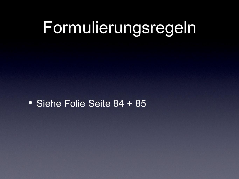 Formulierungsregeln Siehe Folie Seite 84 + 85
