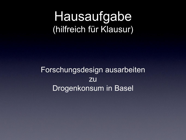Hausaufgabe (hilfreich für Klausur) Forschungsdesign ausarbeiten zu Drogenkonsum in Basel