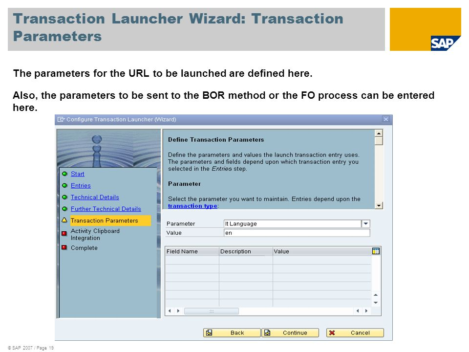 © SAP 2007 / Page 19 Transaction Launcher Wizard: Transaction Parameters The parameters for the URL to be launched are defined here. Also, the paramet