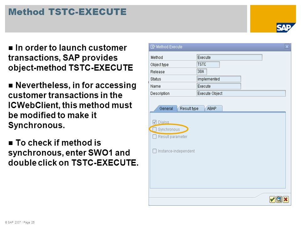 © SAP 2007 / Page 25 Method TSTC-EXECUTE In order to launch customer transactions, SAP provides object-method TSTC-EXECUTE Nevertheless, in for access