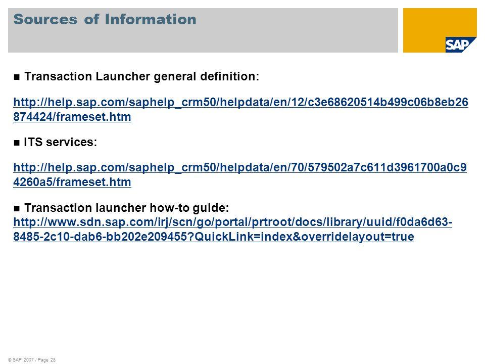© SAP 2007 / Page 28 Sources of Information Transaction Launcher general definition: http://help.sap.com/saphelp_crm50/helpdata/en/12/c3e68620514b499c