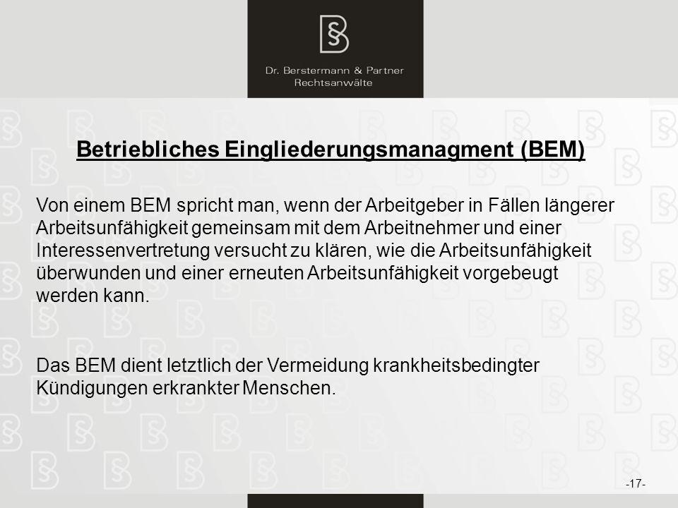 18 Betriebliches Eingliederungsmanagment (BEM) Von einem BEM spricht man, wenn der Arbeitgeber in Fällen längerer Arbeitsunfähigkeit gemeinsam mit dem