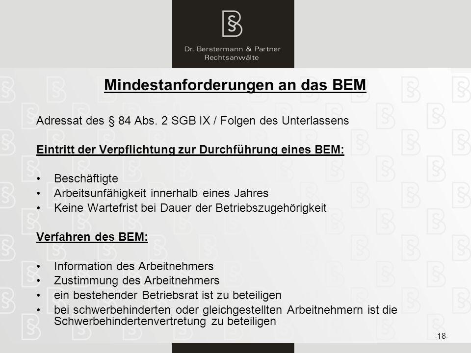 19 Mindestanforderungen an das BEM Adressat des § 84 Abs. 2 SGB IX / Folgen des Unterlassens Eintritt der Verpflichtung zur Durchführung eines BEM: Be