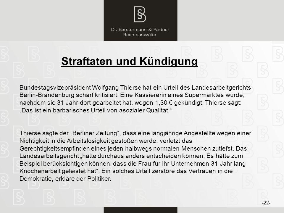 23 Straftaten und Kündigung Bundestagsvizepräsident Wolfgang Thierse hat ein Urteil des Landesarbeitgerichts Berlin-Brandenburg scharf kritisiert. Ein