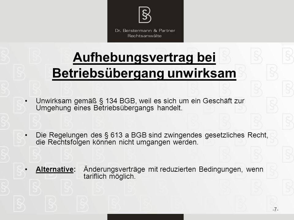 8 Aufhebungsvertrag bei Betriebsübergang unwirksam Unwirksam gemäß § 134 BGB, weil es sich um ein Geschäft zur Umgehung eines Betriebsübergangs handel