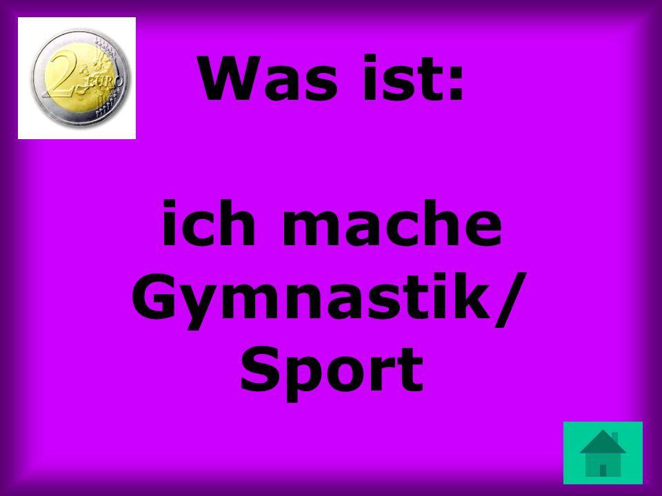 Was ist: ich mache Gymnastik/ Sport