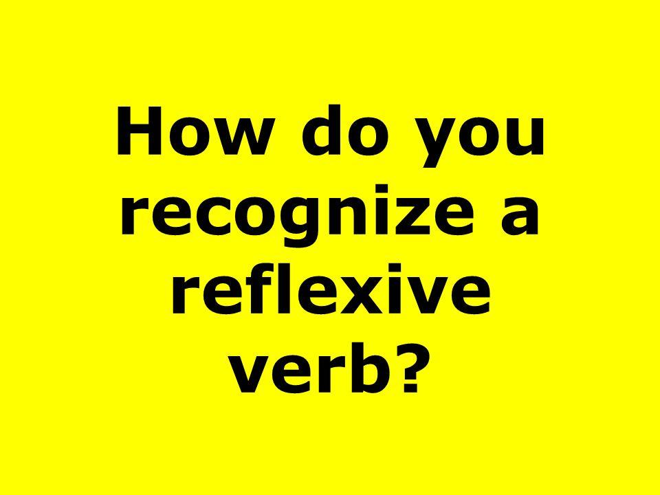 How do you recognize a reflexive verb?