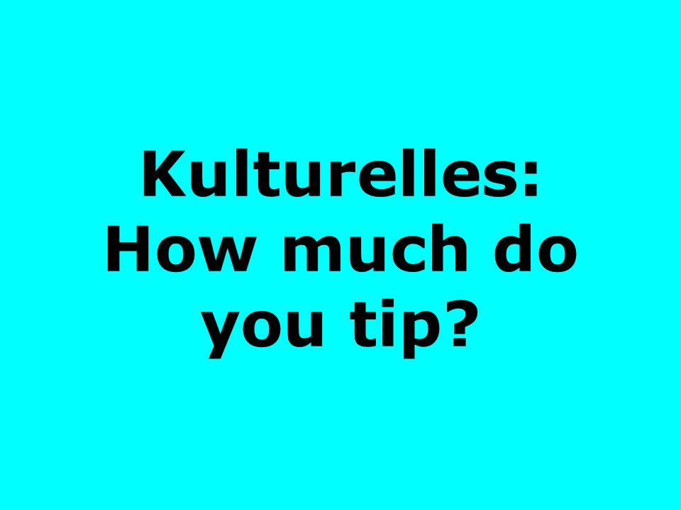 Kulturelles: How much do you tip?