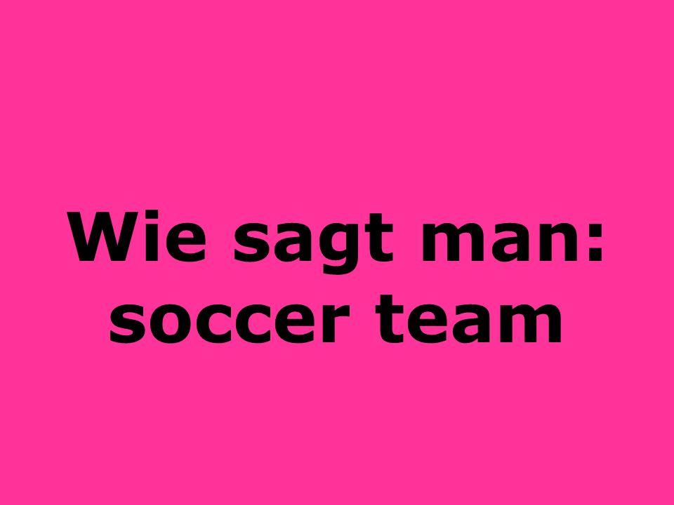 Wie sagt man: soccer team