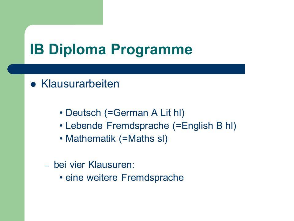 IB Diploma Programme Klausurarbeiten Deutsch (=German A Lit hl) Lebende Fremdsprache (=English B hl) Mathematik (=Maths sl) – bei vier Klausuren: eine weitere Fremdsprache