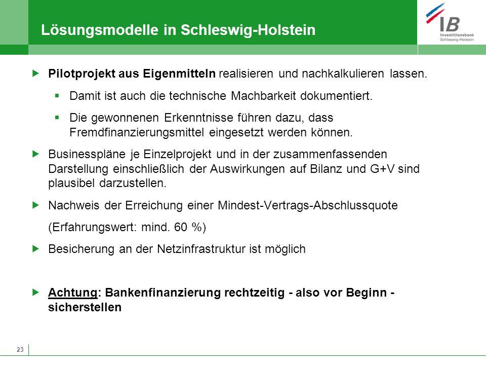 23 Lösungsmodelle in Schleswig-Holstein Pilotprojekt aus Eigenmitteln realisieren und nachkalkulieren lassen. Damit ist auch die technische Machbarkei