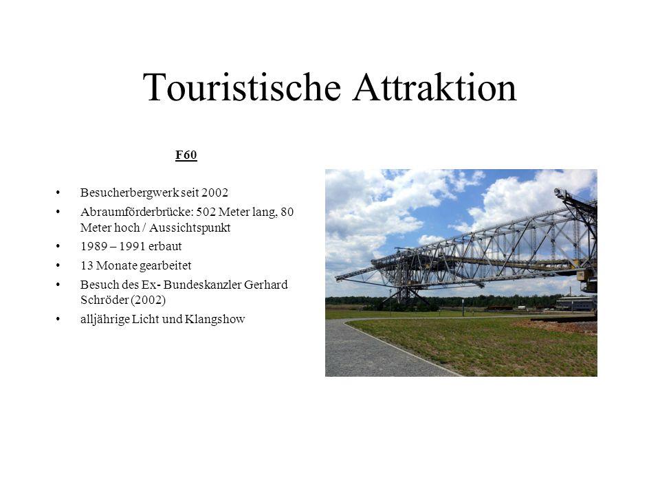 Touristische Attraktion F60 Besucherbergwerk seit 2002 Abraumförderbrücke: 502 Meter lang, 80 Meter hoch / Aussichtspunkt 1989 – 1991 erbaut 13 Monate