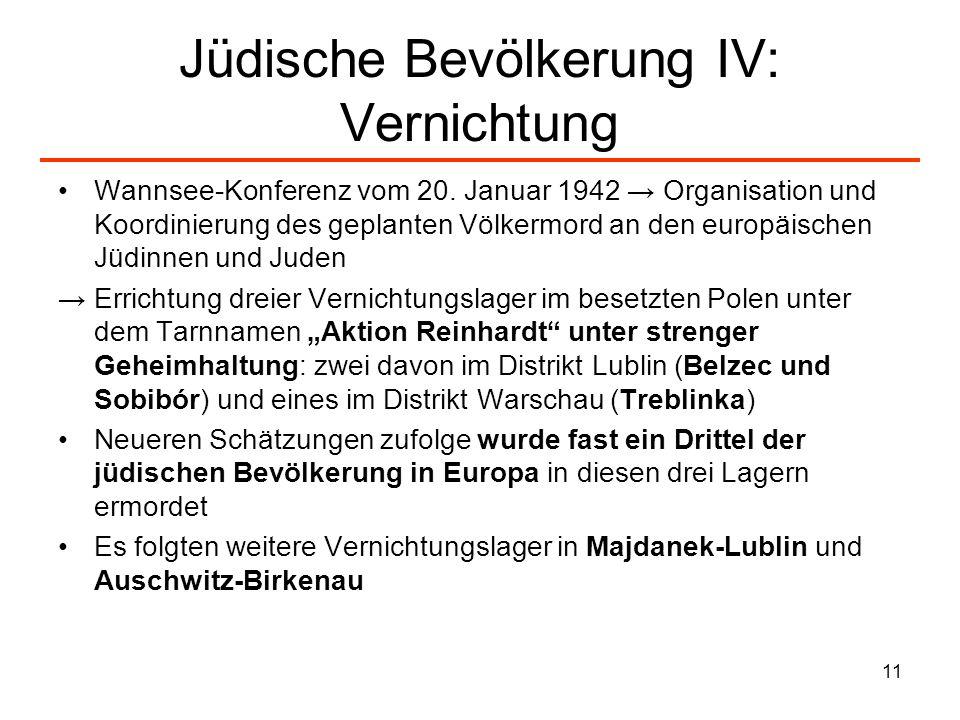 11 Jüdische Bevölkerung IV: Vernichtung Wannsee-Konferenz vom 20. Januar 1942 Organisation und Koordinierung des geplanten Völkermord an den europäisc