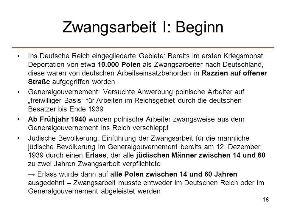 18 Zwangsarbeit I: Beginn Ins Deutsche Reich eingegliederte Gebiete: Bereits im ersten Kriegsmonat Deportation von etwa 10.000 Polen als Zwangsarbeite