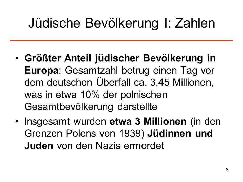 8 Jüdische Bevölkerung I: Zahlen Größter Anteil jüdischer Bevölkerung in Europa: Gesamtzahl betrug einen Tag vor dem deutschen Überfall ca. 3,45 Milli